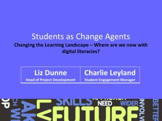 Students as Change Agents Changing the Learning Landscape – Where are we now with digital  literacies ?
