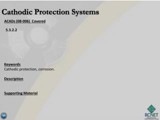 ACADs (08-006)  Covered Keywords Cathodic  protection, corrosion. Description Supporting Material