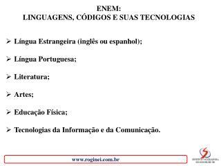 ENEM:  LINGUAGENS, CÓDIGOS E SUAS TECNOLOGIAS Língua Estrangeira (inglês ou espanhol); Língua Portuguesa; Literatura; A
