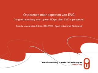 Onderzoek naar aspecten van EVC Congres Levenlang leren op een HOger plan! EVC in perspectief Desirée Joosten-ten Brink