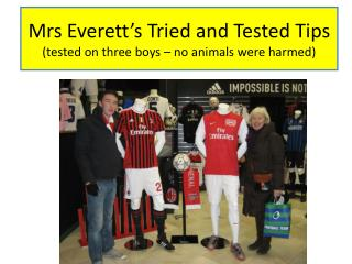 Mrs Everett's Tried and Tested Tips  (tested on three boys – no animals were harmed)