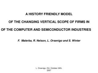 A HISTORY FRIENDLY MODEL  OF THE CHANGING VERTICAL SCOPE OF FIRMS IN  OF THE COMPUTER AND SEMICONDUCTOR INDUSTRIES