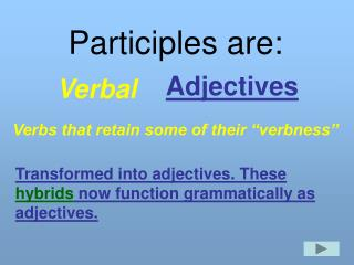 Participles are: