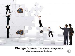 Change  Drivers:  The effects of large scale changes on organizations