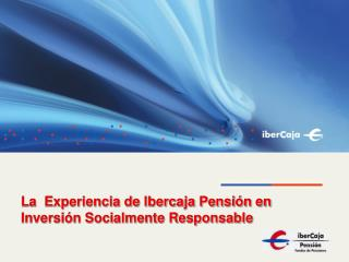 La  Experiencia de Ibercaja Pensión en Inversión Socialmente Responsable