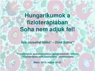 Hungarikumok a fizioter�pi�ban Soha nem adjuk fel!