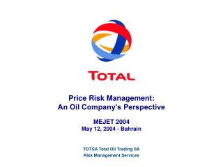 Price Risk Management: An Oil Company's Perspective MEJET 2004 May 12, 2004 - Bahrain