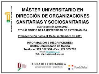 Preinscripción hasta el 15 de septiembre de 2011 INFORMACIÓN E INSCRIPCIONES: Centro Universitario de Mérida Teléfono: