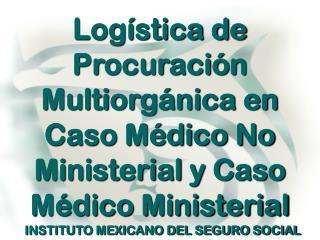 Logística de Procuración  Multiorgánica en Caso Médico No Ministerial y Caso Médico Ministerial