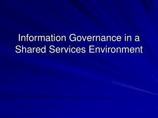 Information Governance in a Shared Services Environment