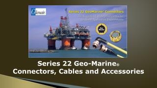 Series 22 Geo-Marine ® Connectors, Cables and Accessories
