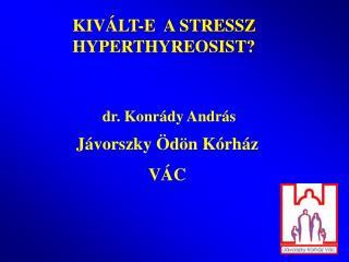 KIV�LT-E  A STRESSZ HYPERTHYREOSIST?
