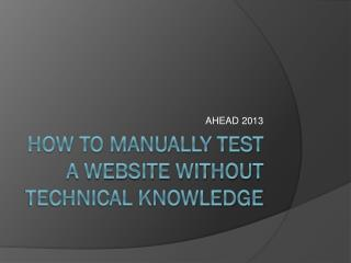 HOW TO MANUALLY TEST A WEBSITE WITHOUT TECHNICAL KNOWLEDGE