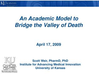 An  Academic Model to Bridge the Valley of Death April  17,  2009