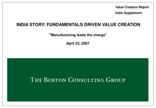 "INDIA STORY: FUNDAMENTALS DRIVEN VALUE CREATION "" Manufacturing leads the charge"" April 23, 2007"