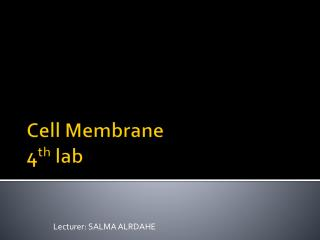 Cell Membrane 4 th  lab