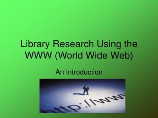 Library Research Using the WWW (World Wide Web)