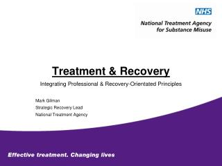 Treatment & Recovery Integrating Professional & Recovery-Orientated Principles Mark Gilman Strategic Recovery Lead Nati