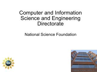 Computer and Information Science and Engineering Directorate National Science Foundation