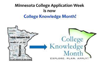 Minnesota College Application Week  is now  C ollege  K nowledge  M onth !
