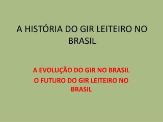 A HIST�RIA DO GIR LEITEIRO NO BRASIL