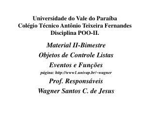 Universidade do Vale do Paraíba Colégio Técnico Antônio Teixeira Fernandes Disciplina POO-II.