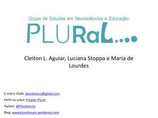 E-mail  e  Gtalk :  pluralneuro@gmail.com Perfil no  orkut :  Projeto Plural Twitter :  @ Pluralneuro Blog:  www.plural