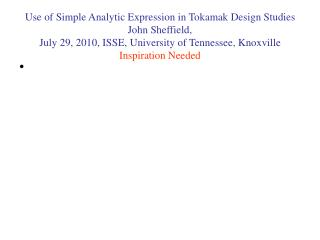 Use of Simple Analytic Expression in Tokamak Design Studies John Sheffield, July 29, 2010, ISSE, University of Tennesse