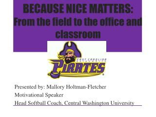 BECAUSE NICE MATTERS: From the field to the office and  classroom