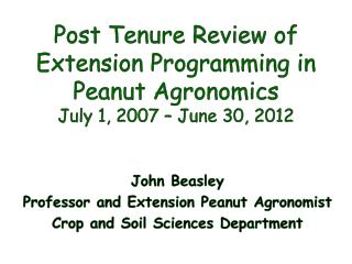 Post Tenure Review of  Extension Programming in  Peanut Agronomics July 1, 2007 – June 30, 2012