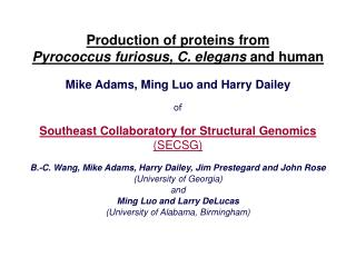 Production of proteins from  Pyrococcus furiosus, C. elegans  and human Mike Adams, Ming Luo and Harry Dailey of