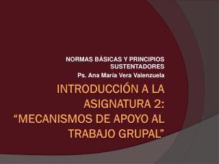 """INTRODUCCIÓN A LA ASIGNATURA 2: """"MECANISMOS DE APOYO AL TRABAJO GRUPAL"""""""