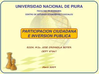 UNIVERSIDAD NACIONAL DE PIURA FACULTAD DE ECONOMIA CENTRO DE ESTUDIOS ECONOMICOS Y SOCIALES PARTICIPACION CIUDADANA E I
