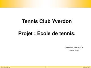 Tennis Club Yverdon Projet : Ecole de tennis.