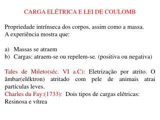 CARGA ELÉTRICA E LEI DE COULOMB Propriedade intrínseca dos corpos, assim como a massa. A experiência mostra que:  Massa