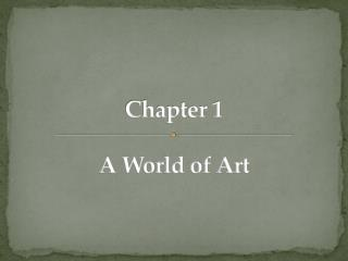 Chapter 1 A World of Art