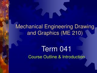 Mechanical Engineering Drawing and Graphics (ME 210)