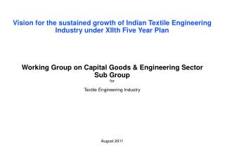 Vision  for  the  sustained growth  of  Indian Textile Engineering Industry under XII th  Five Year Plan Working Group