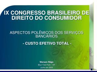 IX CONGRESSO BRASILEIRO DE DIREITO DO CONSUMIDOR ASPECTOS POLÊMICOS DOS SERVIÇOS BANCÁRIOS  - CUSTO EFETIVO TOTAL -