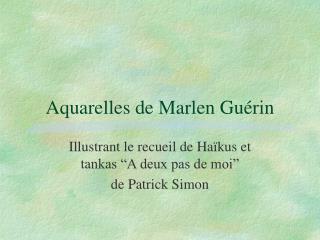 Aquarelles de Marlen Guérin