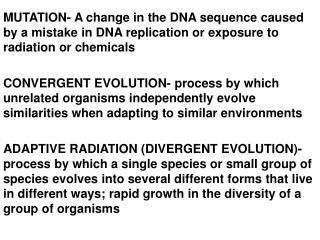 MUTATION- A change in the DNA sequence caused by a mistake in DNA replication or exposure to radiation or chemicals