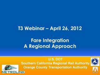 T3 Webinar – April 26, 2012 Fare Integration A Regional Approach