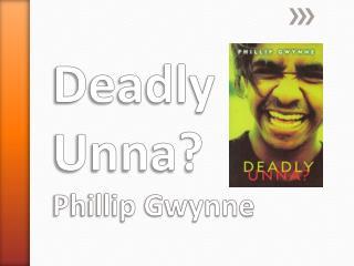 Deadly Unna? Phillip Gwynne