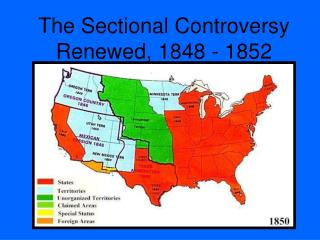 The Sectional Controversy Renewed, 1848 - 1852