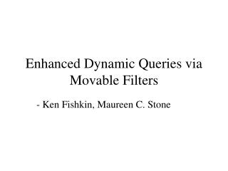 Enhanced Dynamic Queries via Movable Filters