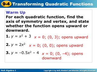 Warm Up For each quadratic function, find the axis of symmetry and vertex, and state whether the function opens upward