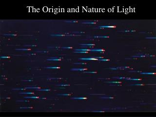The Origin and Nature of Light