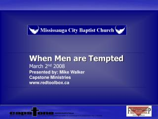 When Men are Tempted March 2 nd  2008 Presented by: Mike Walker Capstone Ministries www.redtoolbox.ca