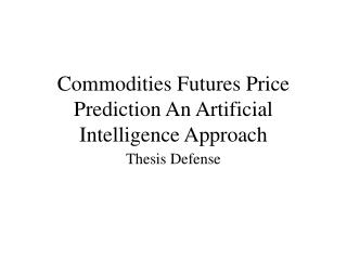 Commodities Futures Price Prediction An Artificial Intelligence Approach