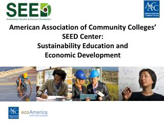 American Association of Community Colleges' SEED Center:  Sustainability Education and  Economic Development